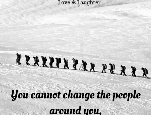 You cannot change the people around you, but…………..