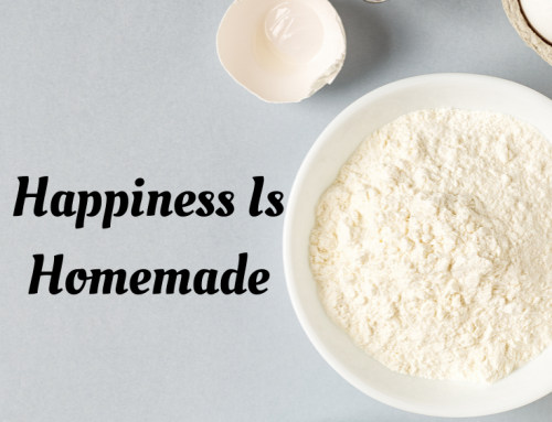 Happiness is Homemade.